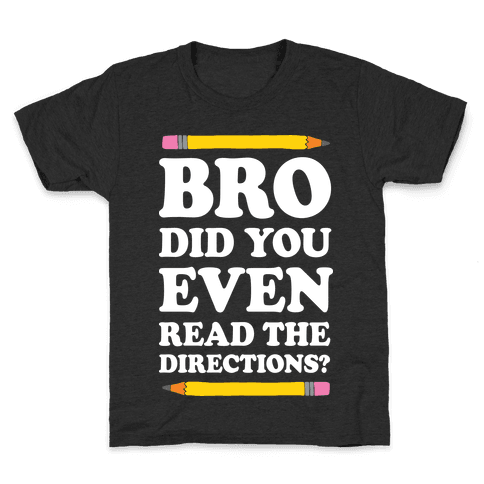 Bro Did You Even Read The Directions Teacher Kids T-Shirt