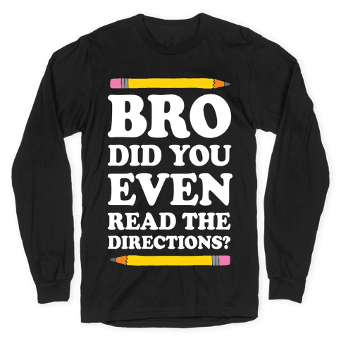 Bro Did You Even Read The Directions Teacher Long Sleeve T-Shirt