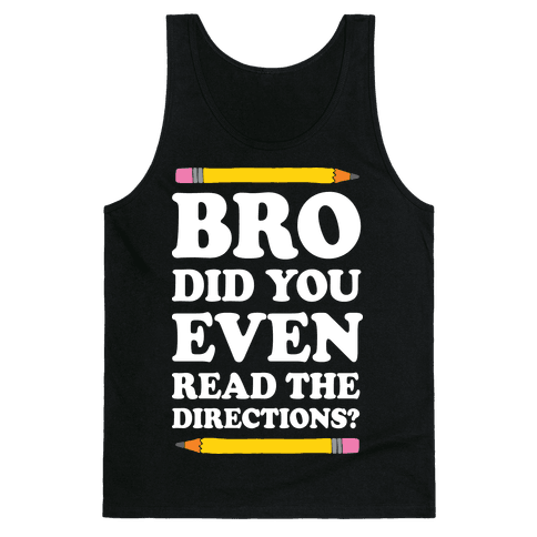 Bro Did You Even Read The Directions Tank Top