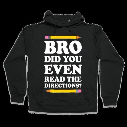 Bro Did You Even Read The Directions Teacher Hooded Sweatshirt