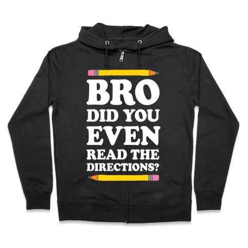 Bro Did You Even Read The Directions Teacher Zip Hoodie
