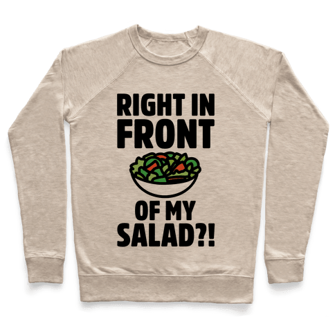 Right In Front of My Salad  Pullover
