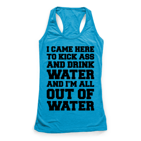 I Came Here To Kick Ass and Drink Water Parody Racerback Tank Top