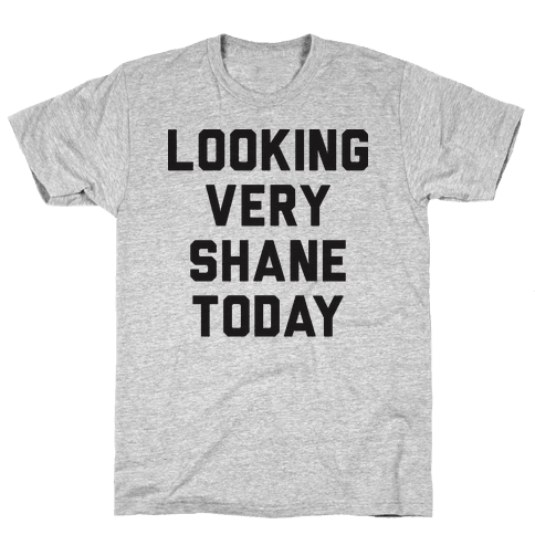 Looking Very Shane Today Mens T-Shirt