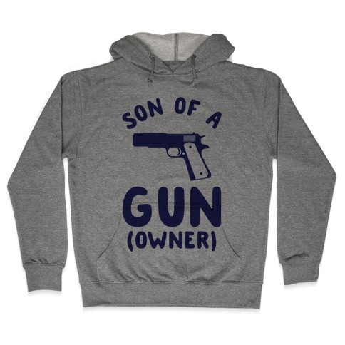 Son Of A Gun Owner Hooded Sweatshirt