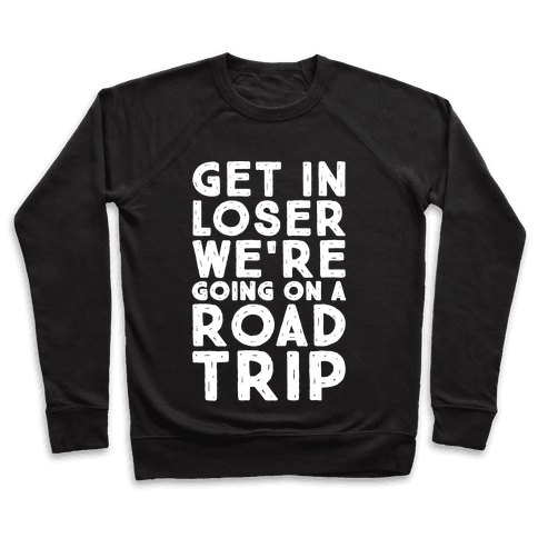 Get In Loser We're Going On A Road Trip Parody White Print