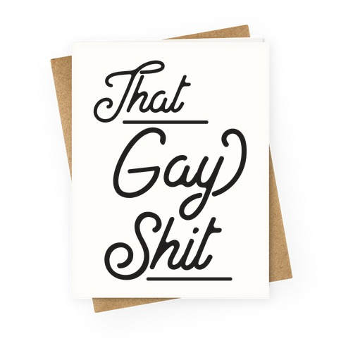 That Gay Shit Greeting Card
