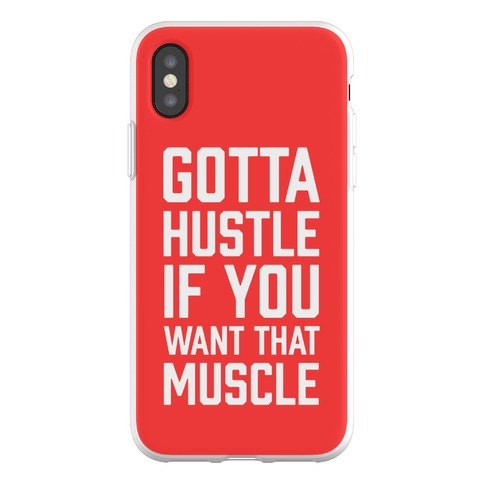 Gotta Hustle If You Want That Muscle Phone Flexi-Case