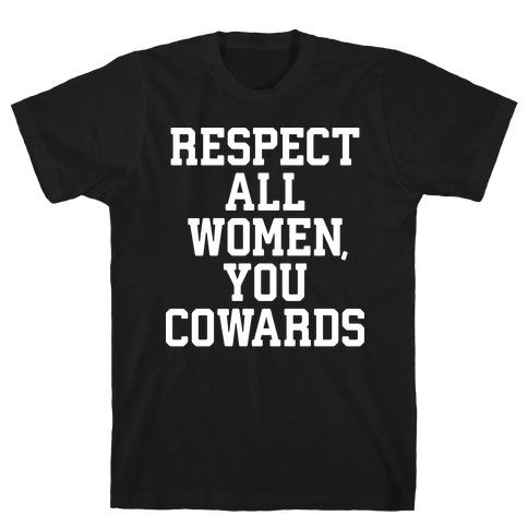 Respect All Women, You Cowards T-Shirt