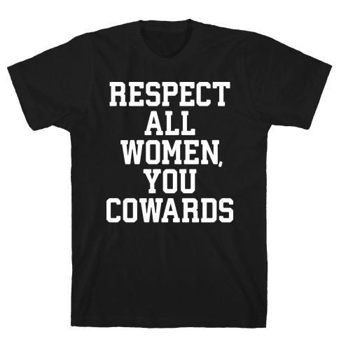 Respect All Women, You Cowards Mens/Unisex T-Shirt