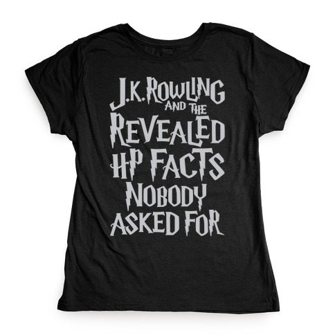 J.K. Rowling and The Revealed HP Facts Nobody Asked For Parody White Print Womens T-Shirt