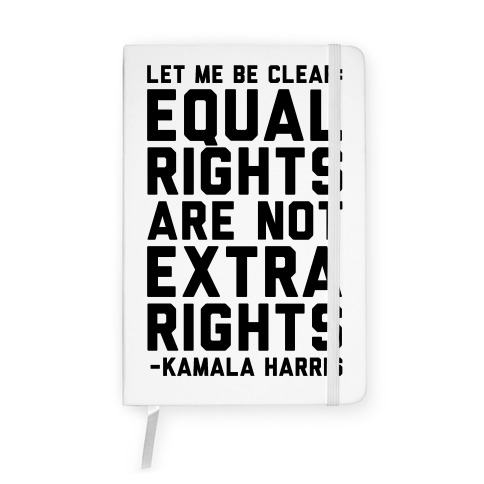 Equal Rights Are Not Extra Rights Kamala Harris Quote  Notebook