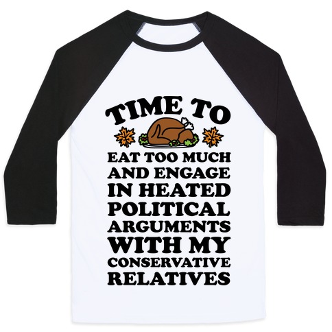 Time To Eat Too Much And Engage In Political Arguments Thanksgiving Baseball Tee