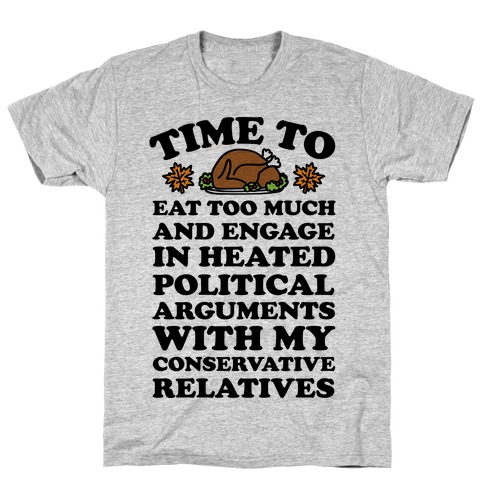 Time To Eat Too Much And Engage In Political Arguments Thanksgiving T-Shirt