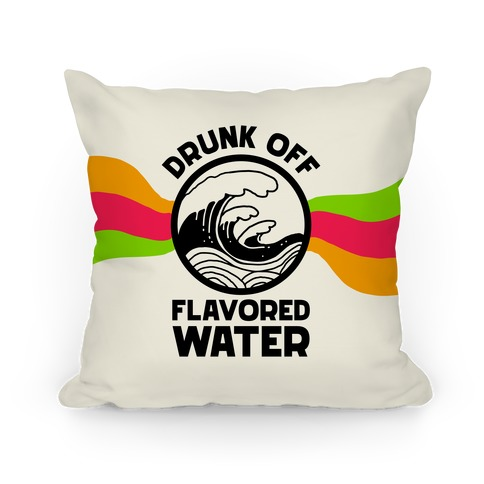Drunk Off Flavored Water Pillow