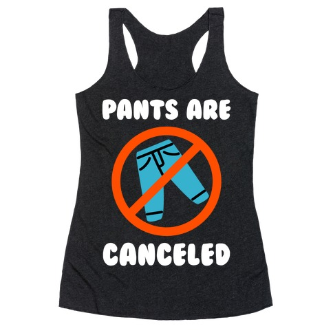 Pants Are Canceled Racerback Tank Top
