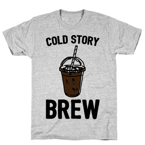 Cold Story Brew Cool Story Bro Cold Brew Parody T-Shirt