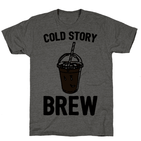 Cold Story Brew Cool Story Bro Cold Brew Parody Mens T-Shirt