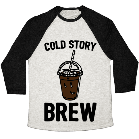 Cold Story Brew Cool Story Bro Cold Brew Parody Baseball Tee