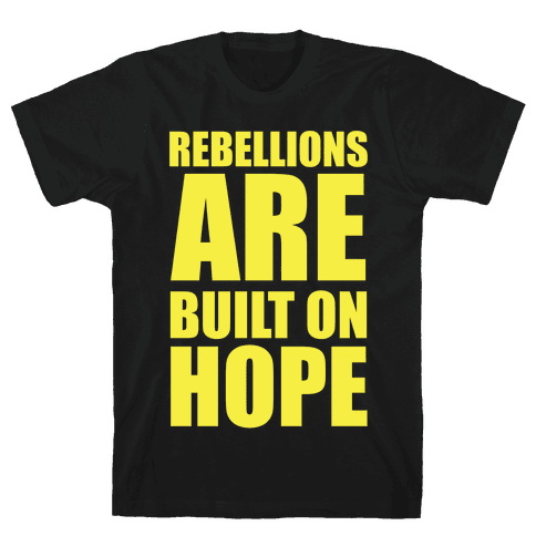 Rebellions Are Built On Hpoe Mens T-Shirt