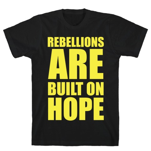 Rebellions Are Built On Hpoe Mens T-Shirt