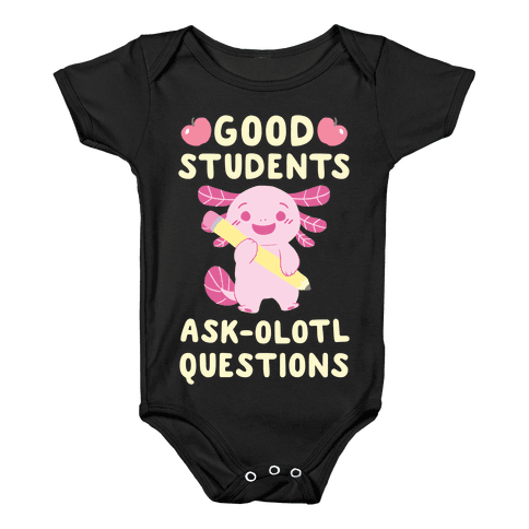 Good Students Ask-olotl Questions Baby Onesy