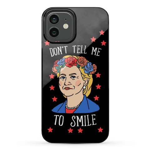 Don't Tell Me To Smile Phone Case
