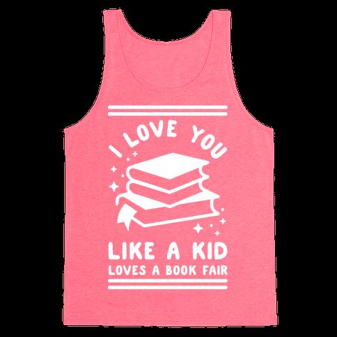 I Love You Like A Kid Loves Book Fair Tank Top