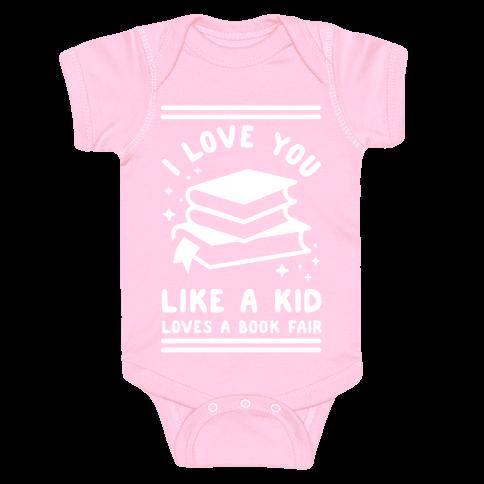 I Love You Like A Kid Loves Book Fair Baby Onesy
