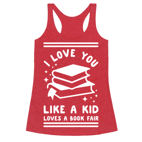 I Love You Like A Kid Loves Book Fair Racerback Tank Top