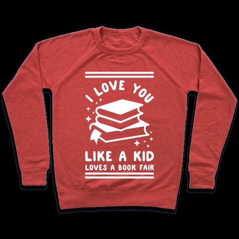 I Love You Like A Kid Loves Book Fair Pullover