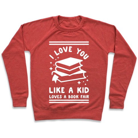 I Love You Like A Kid Loves Book Fair Pullover