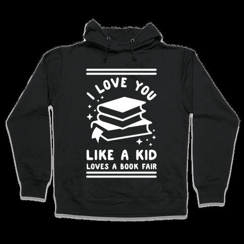 I Love You Like A Kid Loves Book Fair Hooded Sweatshirt