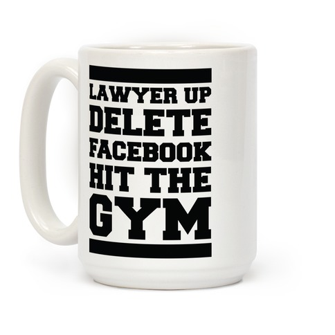 83d36cef Lawyer Up Delete Facebook Hit The Gym Coffee Mug