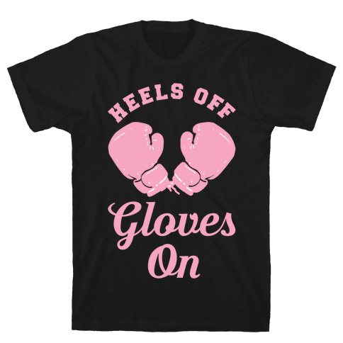 Heels Off Gloves On Mens T-Shirt