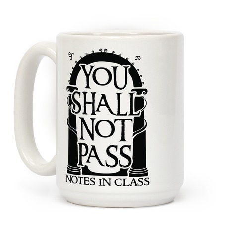 You Shall Not Pass Notes In Class Coffee Mug