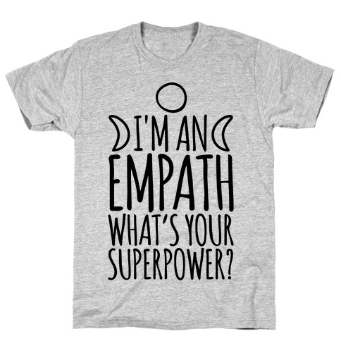 I'm An Empath What's Your Super Power T-Shirt
