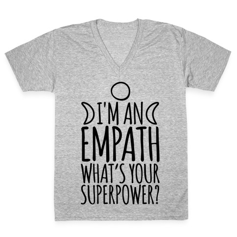 I'm An Empath What's Your Super Power V-Neck Tee Shirt