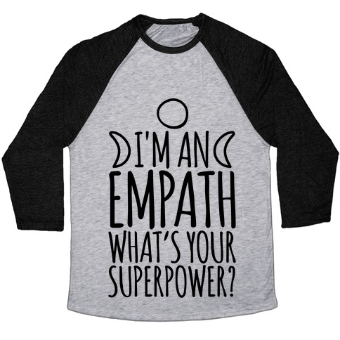 I'm An Empath What's Your Super Power Baseball Tee
