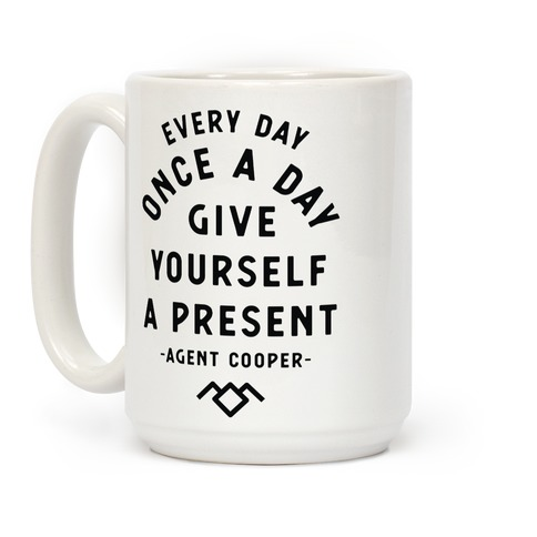 Every Day Once A Day Give Yourself a Present - Agent Cooper Coffee Mug