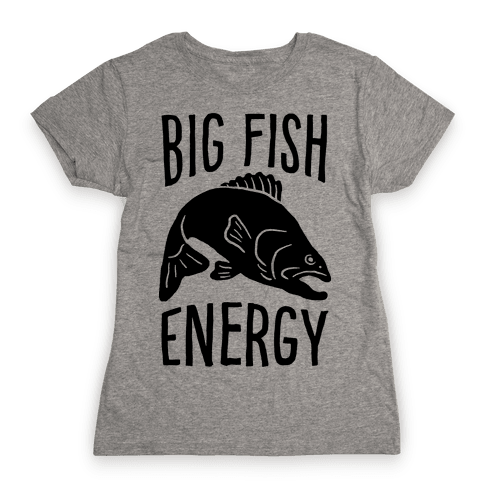 Big Fish Energy Womens T-Shirt
