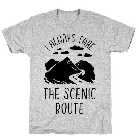 I Always Take the Scenic Route T-Shirt