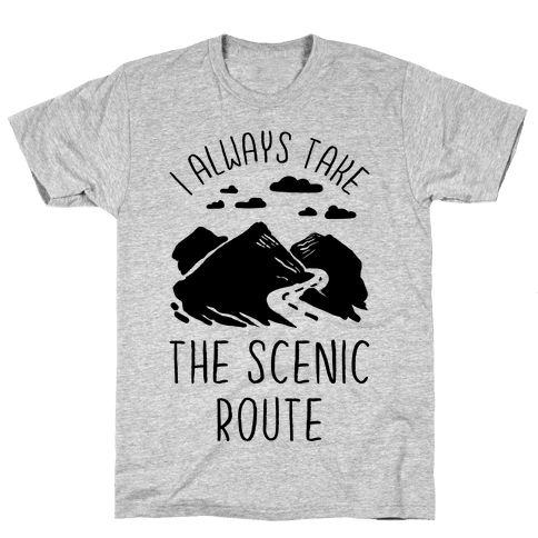 I Always Take the Scenic Route Mens T-Shirt