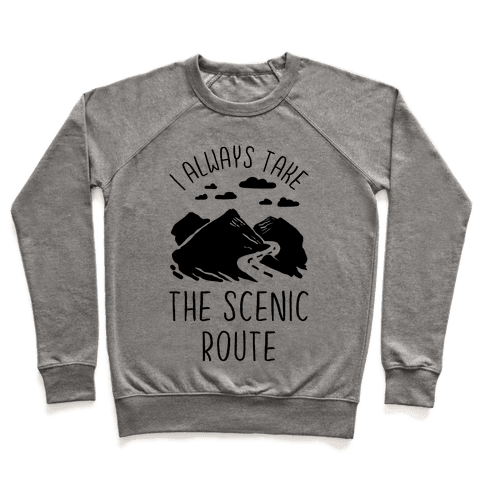 I Always Take the Scenic Route Pullover