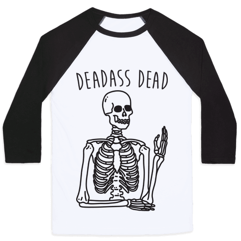 Deadass Dead Skeleton Baseball Tee