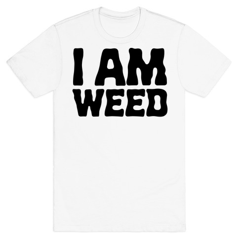 I AM Weed T-Shirt