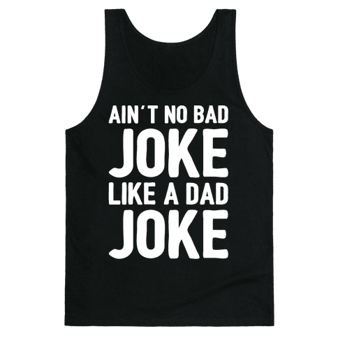 Ain't No Bad Joke Like A Dad Joke White Print Tank Top