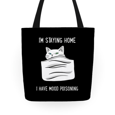 I'm Staying Home I Have Mood Poisoning Tote