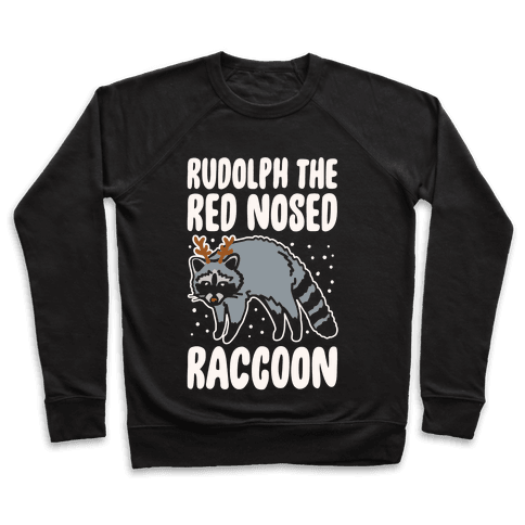 Rudolph The Red Nosed Raccoon Parody Pullover