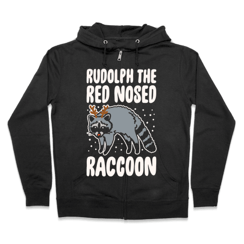 Rudolph The Red Nosed Raccoon Parody Zip Hoodie